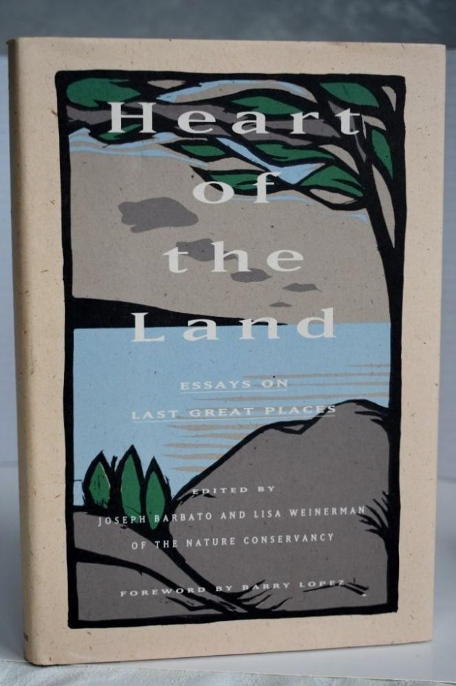 Heart Of The Land: Essays On Last Great Places. Joseph Barbato.