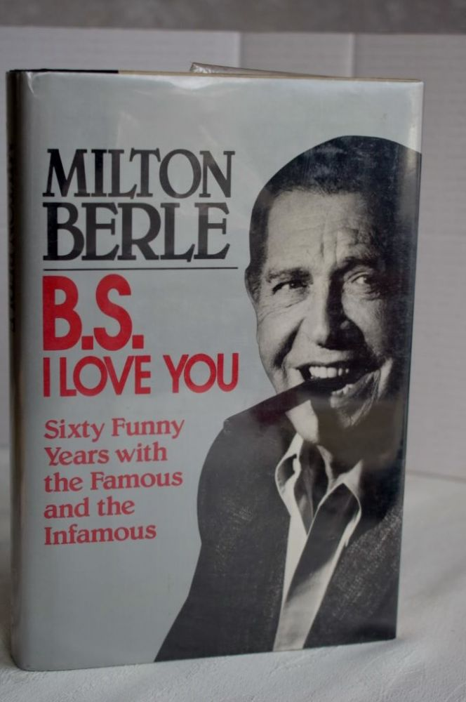 B.S. I Love You: Sixty Funny Years With The Famous And The Infamous. Milton Berle.