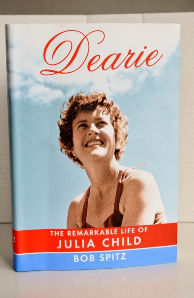Dearie The remarkable life of Julia Child Dearie The remarkable life of Julia Child. Bob Spitz.