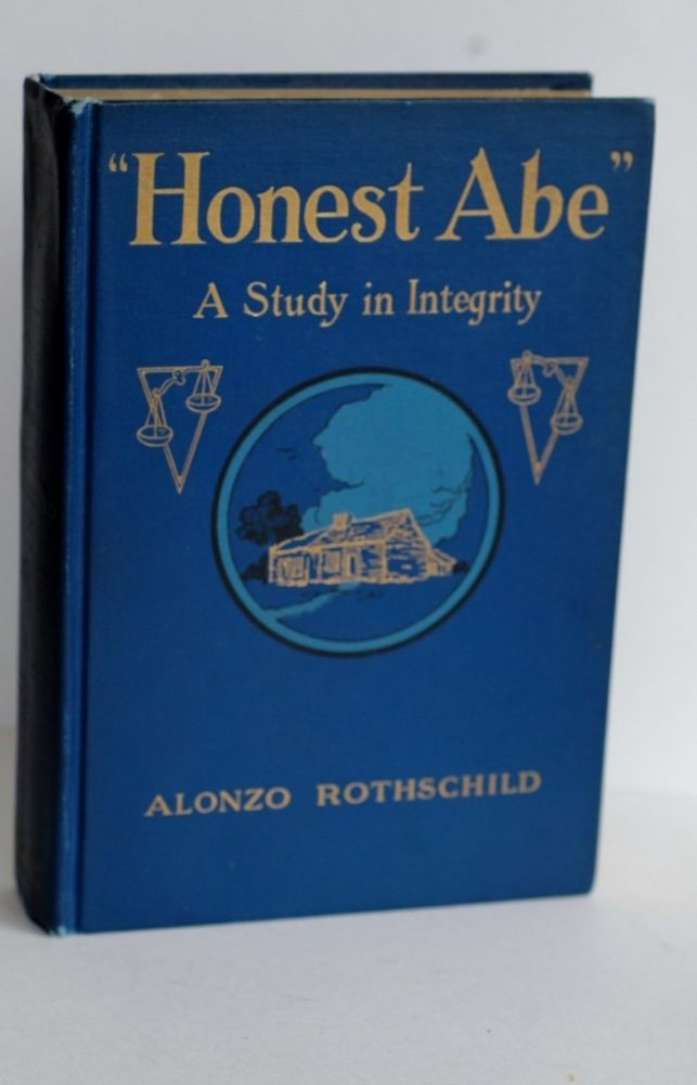 HONEST ABE A Study in Integrity Based On The Early Life of Abraham Lincoln. Alonzo Rothschild.