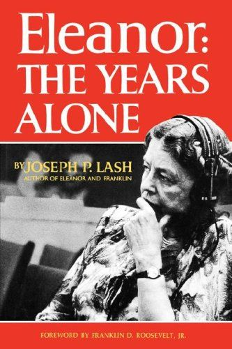 Lash: Eleanor - The Years Alone The years alone [continues the biography of Mrs. Roosevelt which began in the author's Eleanor and Franklin]. Joseph P. Lash.