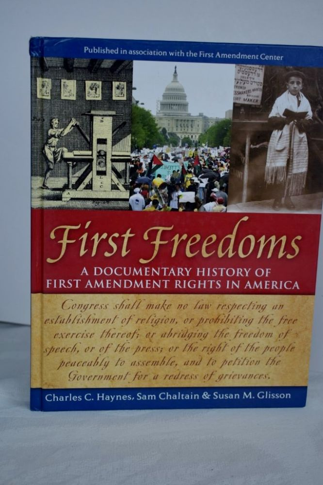 First Freedoms A Documentary History of First Amendment Rights in America. Sam Chaltain Charles C. Haynes, Susan M. Glisson.