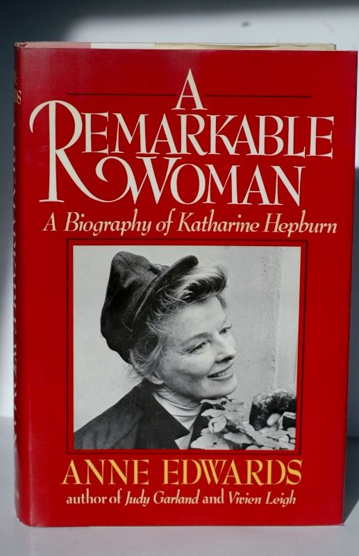 A Remarkable Woman: A Biography Of Katharine Hepburn - a biography of Katharine Hepburn. Anne Edwards.