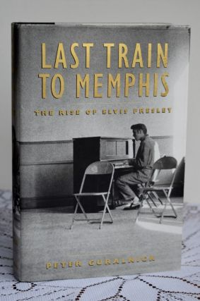 Last Train to Memphis. Peter Guralnick