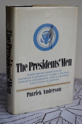 The Presidents' men White House assistants of Franklin D. Roosevelt Harry S. Truman Dwight D....