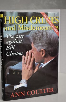 High Crimes And Misdemeanors The Case Against Bill Clinton. Ann Coulter