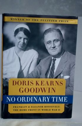 No Ordinary Time Franklin & Eleanor Roosevelt: The Home Front in World War II. Doris Kearns Goodwin