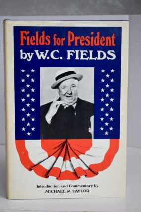 Fields For President. W C. Fields / Michael M. Taylor