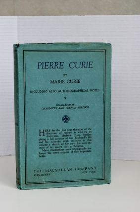 PIERRE CURIE Including Also Autobiographical Notes. Marie Curie