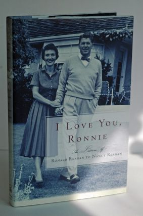 I Love You, Ronnie The Letters of Ronald Reagan to Nancy Reagan. Nancy Reagan