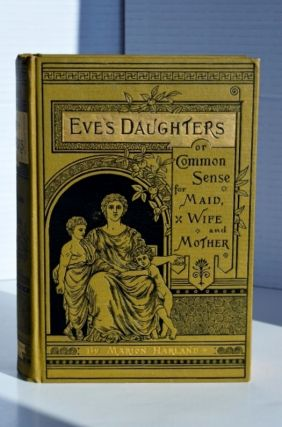 Eve's Daughters or Common Sense for Maid, Wife and Mother. Marion Harland Pen Name Mary Virginia...