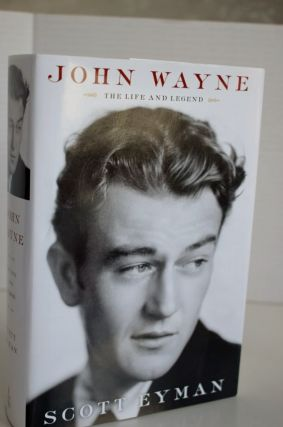 John Wayne: The Life And Legend. Scott Eyman