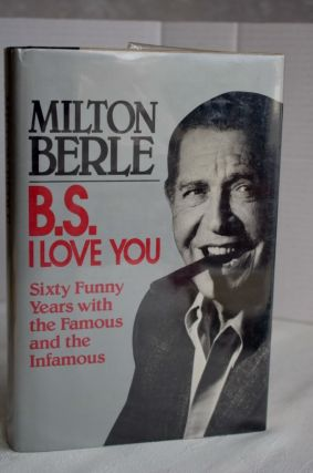 B.S. I Love You: Sixty Funny Years With The Famous And The Infamous. Milton Berle