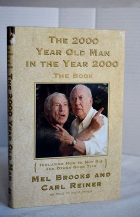 The 2,000 Year Old Man In The Year 2000: The Book, Including How To Not Die And Other Good Tips....
