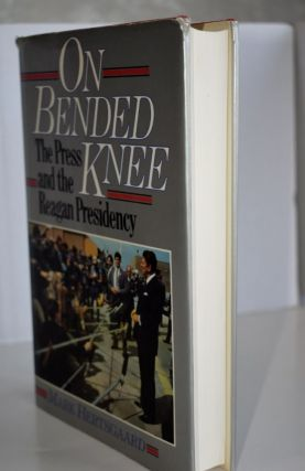 On Bended Knee The Press and the Reagan Presidency