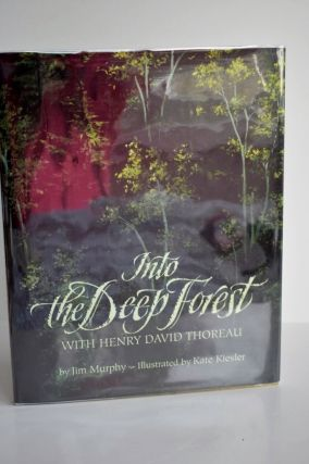 Into The Deep Forest: With Henry David Thoreau. Jim Murphy