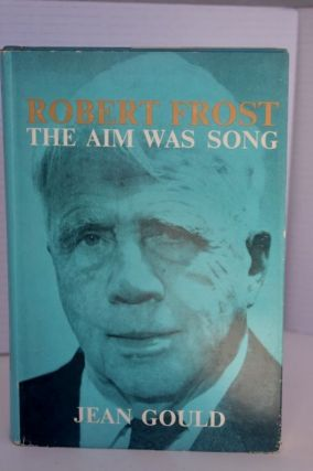 Robert Frost; the aim was song. Gould Jean