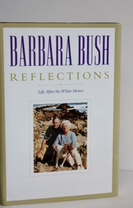 Reflections Life After the White House. Barbara Bush