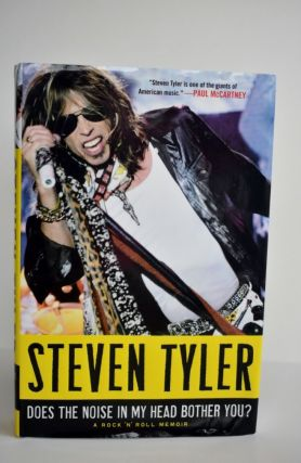 Does The Noise In My Head Bother You? A Rock 'n' Roll Memoir. Steven Tyler