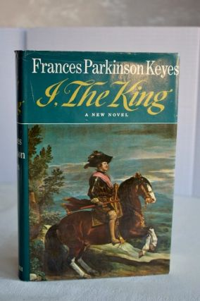 I, The King. Frances Parkinson Keyes
