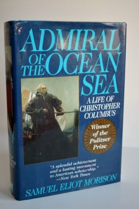 Admiral Of The Ocean Sea: A Life Of Christopher Columbus. Samuel Eliot Morison