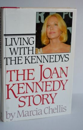 Living With the Kennedys The Joan Kennedy Story the Joan Kennedy story. Marcia Chellis, Joan...