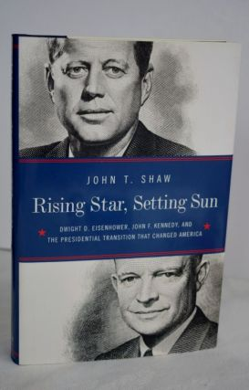 Rising Star, Setting sun Dwight D. Eisenhower, John F. Kennedy, and the presidential transition...