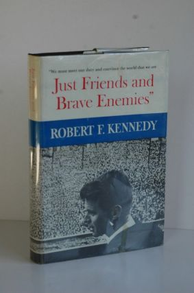 Just Friends and Brave Enemies. Robert F. Kennedy
