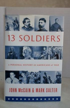 Thirteen Soldiers a personal history of Americans at war. McCain John and Salter