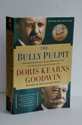 The Bully Pulpit. Doris Kearns Goodwin