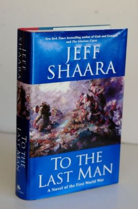 To The Last Man: A Novel Of The First World War - a novel of the First World War. Jeff Shaara