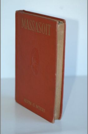 MASSASOIT-Massasoit Of The Wampanoags. Alvin G. Weeks