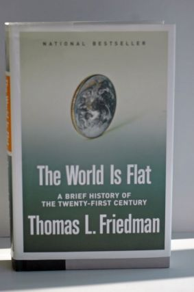 The World Is Flat: A Brief History Of The Twenty-First Century. Thomas L. Friedman