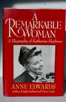A Remarkable Woman: A Biography Of Katharine Hepburn - a biography of Katharine Hepburn