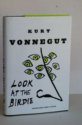 Look At The Birdie: Unpublished Short Fiction - unpublished short fiction. Kurt Vonnegut