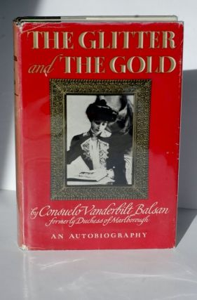 The Glitter And The Gold. Consuelo Vanderbilt Balsan