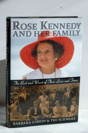 Rose Kennedy And Her Family: The Best And Worst Of Their Lives And Times - the best and worst of...