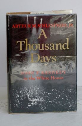 A Thousand Days;John F. Kennedy in the White House. Arthur M. Schlesinger