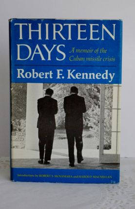 Thirteen Days; a memoir of the Cuban missile crisis. Robert F. Kennedy