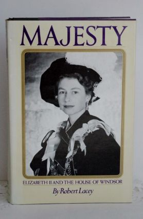 Majesty: Elizabeth II And The House Of Windsor Elizabeth II and the House of Windsor. Robert Lacey