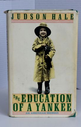 The Education Of A Yankee: An American Memoir. Judson Hale