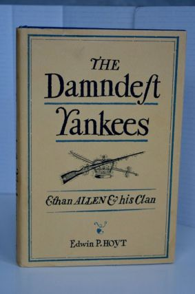 The Damndest Yankees: Ethan Allen and His Clan. Edwin P. Hoyt