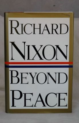 BEYOND PEACE. Richard M. Nixon