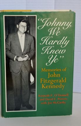 "Johnny, We Hardly Knew Ye"" David F. Powers, Joe McCarthy Kenneth P. O'Donnell"